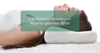 Orthopädische sowie ergonomische Nackenkissen für einen gesunden Schlaf
